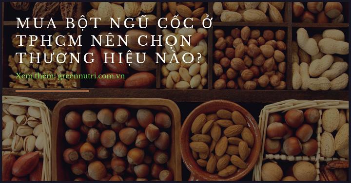 Mua bột ngũ cốc ở TPHCM nên chọn thương hiệu nào?